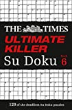The Times Ultimate Killer Su Doku Book 6: 120 Challenging Puzzles from the Times