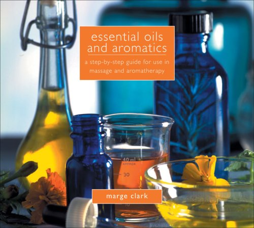 Download Essential Oils and Aromatics: A Step-by-Step Guide for Use in Massage and Aromatherapy ebook
