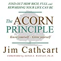 The Acorn Principle: Know Yourself, Grow Yourself Audiobook by Jim Cathcart Narrated by Jim Cathcart