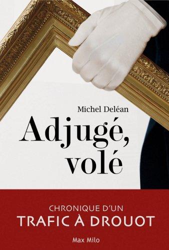Adjugé, volé: Chronique d'un trafic à Drouot - Essais - documents por Michel Deléan