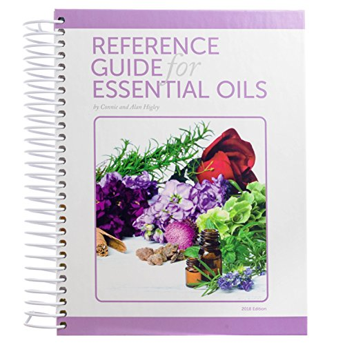 1001.2018-Reference Guide for Essential Oils, by Connie and Alan Higley, 2018 (Softcover, Coil Bound)