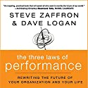 The Three Laws of Performance: : Rewriting the Future of Your Organization and Your Life Audiobook by Steve Zaffron, Dave Logan Narrated by Walter Dixon