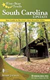 Five-Star Trails: South Carolina Upstate: Your Guide to the Area s Most Beautiful Hikes