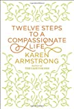 Twelve Steps to a Compassionate Life (Borzoi Books)