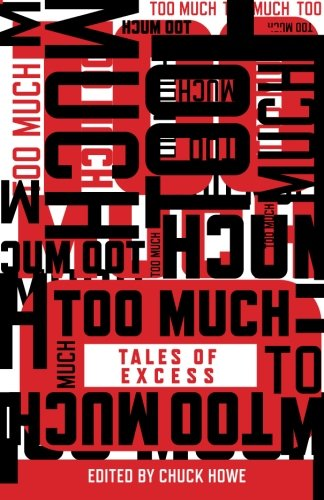 Too Much: Tales of Excess