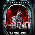 Z-Boat: Z-Boat, Book 1 Audiobook by Suzanne Robb Narrated by Kevin Stillwell