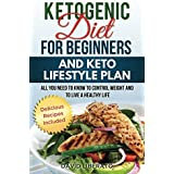 Ketogen Diet for Beginners and Keto Lifestyle Plan: All You Need to Know to Control Weight and Live A Healthy Life