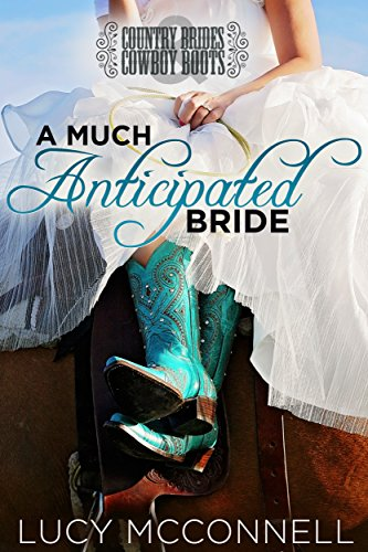 A Much Anticipated Bride: Country Brides & Cowboy Boots (Lime Peak Ranch Book 2)