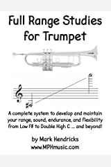 Full Range Studies for Trumpet: A complete system to develop and maintain your range, sound, endurance, and flexibility from Low F# to Double High C ... and beyond! Paperback