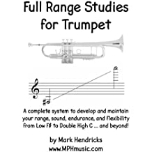 Full Range Studies for Trumpet: A complete system to develop and maintain your range, sound, endurance, and flexibility from Low F# to Double High C ... and beyond!