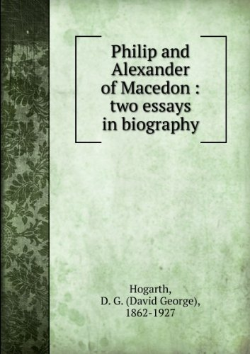 Philip and Alexander of Macedon : Two Essays in Biography