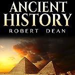 Ancient History: History of the Ancient World: Ancient Civilizations, and Ancient Empires | Robert Dean
