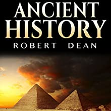 Ancient History: History of the Ancient World: Ancient Civilizations, and Ancient Empires Audiobook by Robert Dean Narrated by Trevor Clinger