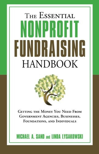 The Essential Nonprofit Fundraising Handbook: Getting the Money You Need from Government Agencies, Businesses, Foundations, and Individuals