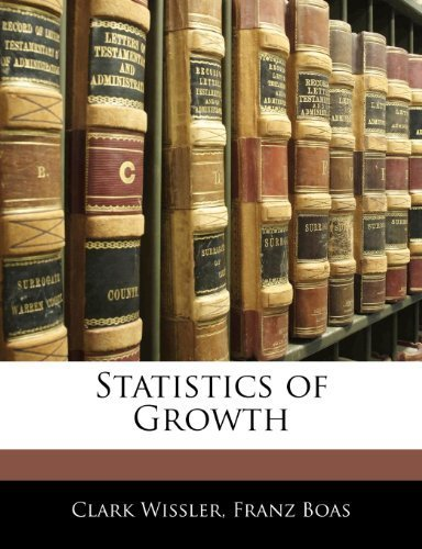 Statistics of Growth by Wissler, Clark, Boas, Franz published by Nabu Press (2010) [Paperback]