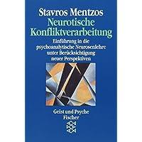 Neurotische Konfliktverarbeitung: Einführung in die psychoanalytische Neurosenlehre unter Berücksichtigung neuer Perspektiven
