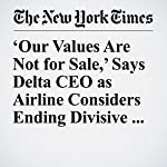 'Our Values Are Not for Sale,' Says Delta CEO as Airline Considers Ending Divisive Discounts | Tiffany Hsu