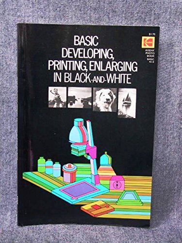 Basic Developing, Printing, Enlarging in Black-and-White from Brand: Eastman Kodak Co