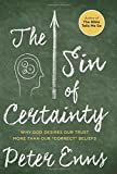 "The Sin of Certainty: Why God Desires Our Trust More Than Our ""Correct"" Beliefs"