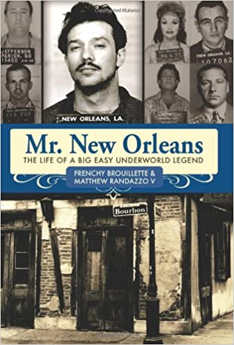0675abe1d00e Mr. New Orleans  The Life of a Big Easy Underworld Legend  Frenchy  Brouillette