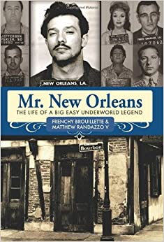 mr new orleans the life of a big easy underworld legend frenchy brouillette matthew randazzo. Black Bedroom Furniture Sets. Home Design Ideas