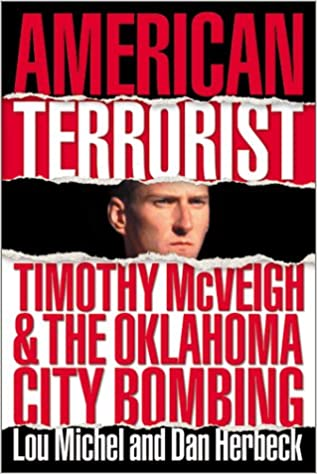 Read American Terrorist Timothy Mcveigh The Oklahoma City Bombing By Lou Michel
