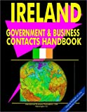 Ireland Government and Business Contacts Handbook, International Business Publications Staff and Global Investment and Business Center, Inc. Staff, 0739760831