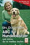 ABC für Hundebesitzer: und solche, die es werden wollen