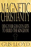 img - for Magnetic Christianity: Using Your God-given Gifts to Build the Kingdom book / textbook / text book
