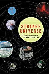 Strange Universe: The Weird and Wild Science of Everyday Life on Earth and Beyond