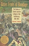 img - for Bitter Fruits of Bondage: The Demise of Slavery and the Collapse of the Confederacy, 1861 1865 (Carter G. Woodson Institute Series) book / textbook / text book