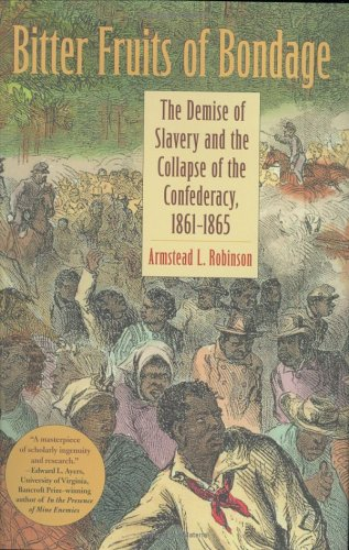 Bitter Fruits of Bondage: The Demise of Slavery and the Collapse of the Confederacy, 18611865 (Carter G. Woodson Institute Series)
