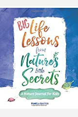 Big Life Lessons from Nature's Little Secrets: A Nature Journal for Kids Paperback