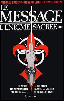 L'Enigme sacrée, tome 2 : Le Message par Baigent