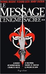 L'Enigme sacrée, tome 2 : Le Message (Le Messie, Les Mérovingiens, L'Ordre de Malte, Le Roi perdu, Rennes-le-Château, Le Prieuré de Sion)