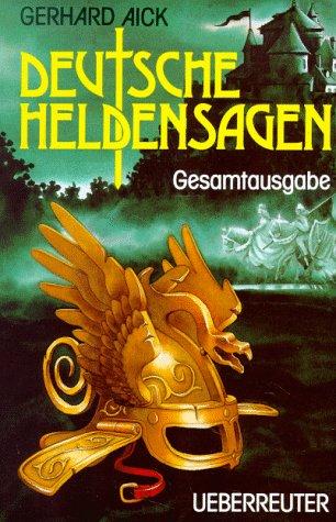 Deutsche Heldensagen: Gesamtausgabe