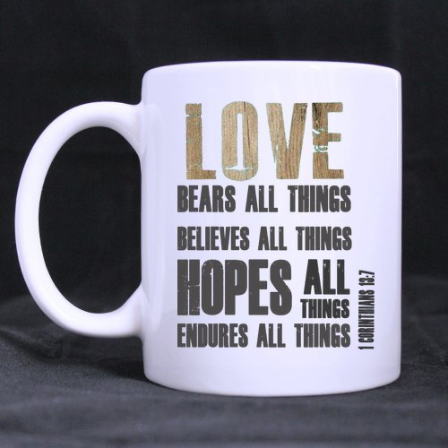 LOVE BEARS ALL THINGS BELIEVES ALL THINGS HOPES ALL THINGS ENDURES ALL THINGS 1 Corinthians 13:7 Ceramic White Mug,Bible Quotes Coffee Mug,Coffee/Tea Drinking Cup with Handle.(11 Oz) (Two Sides)