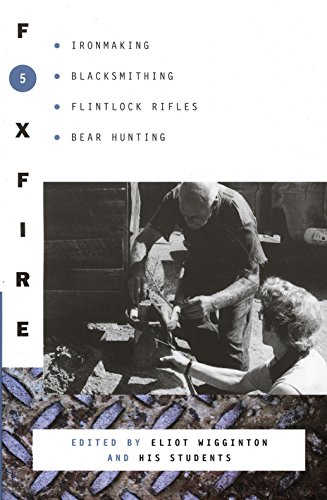 Foxfire 5: Ironmaking, Blacksmithing, Flintlock Rifles, Bear Hunting, and Other Affairs of Plain Living (Foxfire Series) -