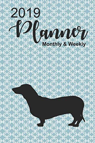 (2019 Planner Monthly & Weekly: Dachshund Dated Daily, Weekly, Monthly, Yearly Planner with To-Do, Gratitude, Habit Tracker, Dot Grid to use as Organizer, Schedule, Journal, or Notebook, Monday start.)