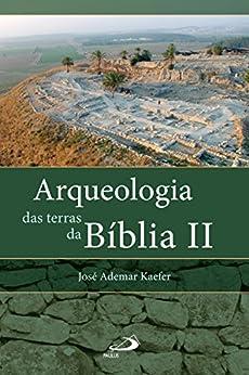 Arqueologia das terras da Bíblia II: Entrevista com os arqueólogos Israel Finkelstein e Amihai Mazar (Avulso) por [Kaefer, José Ademar]