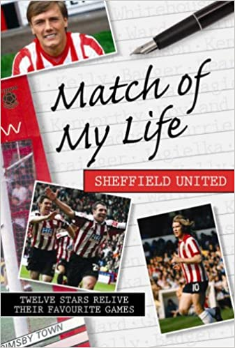 Match of My Life - Sheffield United: Twelve Stars Relive Their Favourite Games
