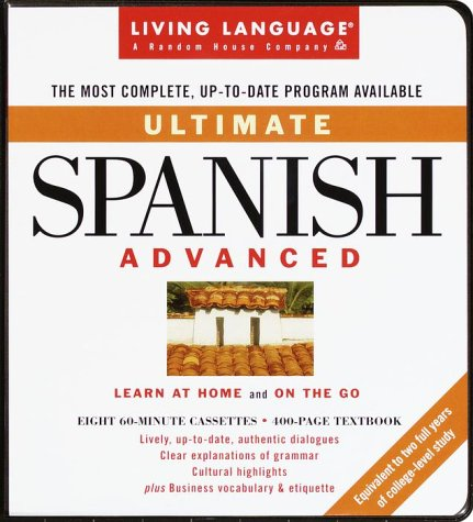Ultimate Spanish: Advanced: Cassette/Book Package (Living Language Ultimate Courses)