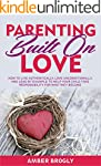 Parenting Built On Love: How to Live...