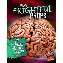 Make Frightful Props: DIY Eyeballs, Organs, and More (Hair-Raising Halloween)