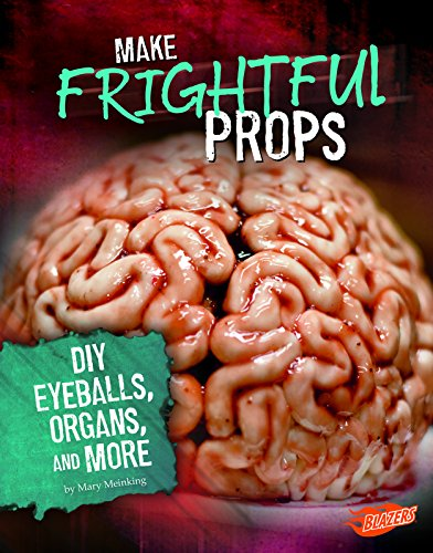 Make Frightful Props: DIY Eyeballs, Organs, and More (Hair-Raising Halloween) -