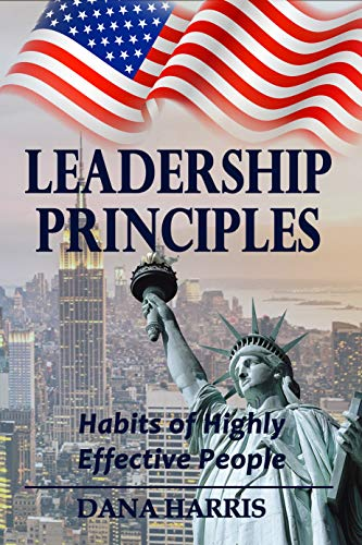 Leadership Principles: Habits of Highly Effective People (habits of successful people, effective leadership, habits effective, leadership questions) by [Harris, Dana]