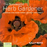 The Successful Herb Gardener, Sally Roth and Jonathan Edwards, 1588160742