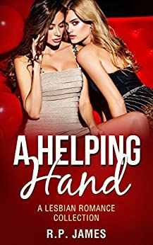 LESBIAN ROMANCE: A Helping Hand (A Lesbian Romance Collection) (Lesbian Romance, LGBT, menage, short stories, new adult & college, comedy, humor, contemporary, sport, holiday, new age, dating) by [James, R.P.]