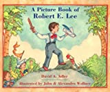 A Picture Book of Robert E. Lee, David A. Adler, 0823413667
