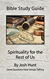 Bible Study Guide -- Spirituality for the Rest of Us (Good Questions Have Groups Talking Book 38)